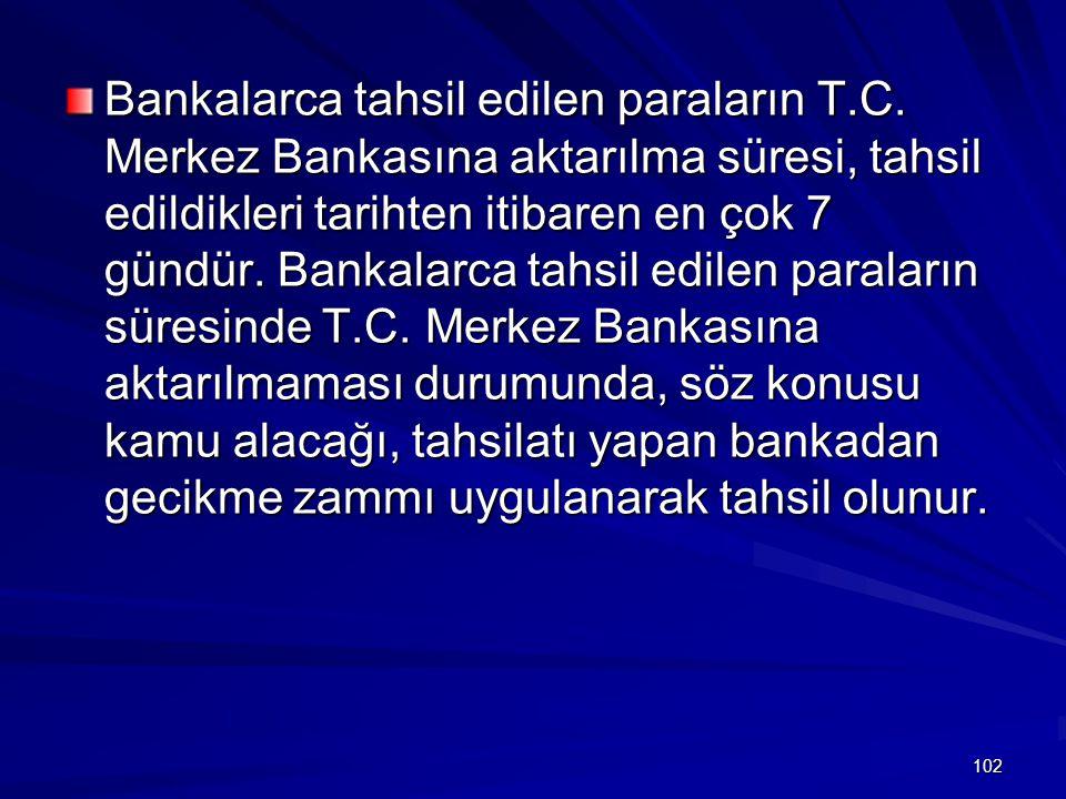 102 Bankalarca tahsil edilen paraların T.C.