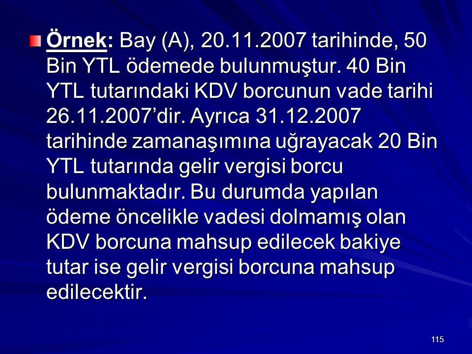 115 Örnek: Bay (A), 20.11.2007 tarihinde, 50 Bin YTL ödemede bulunmuştur.