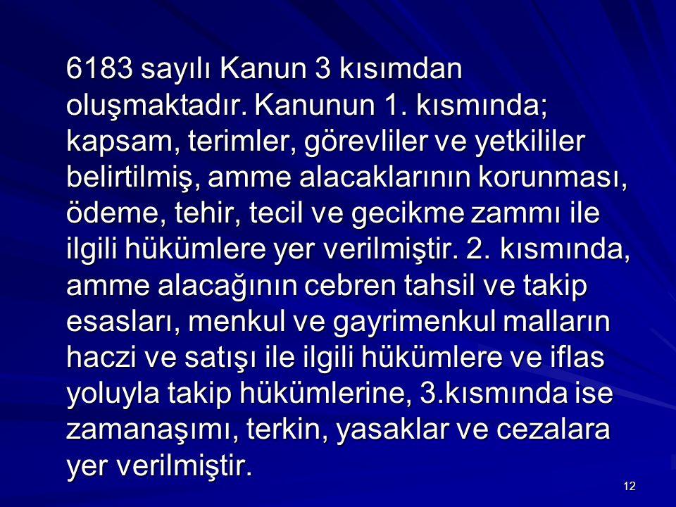 12 6183 sayılı Kanun 3 kısımdan oluşmaktadır.Kanunun 1.