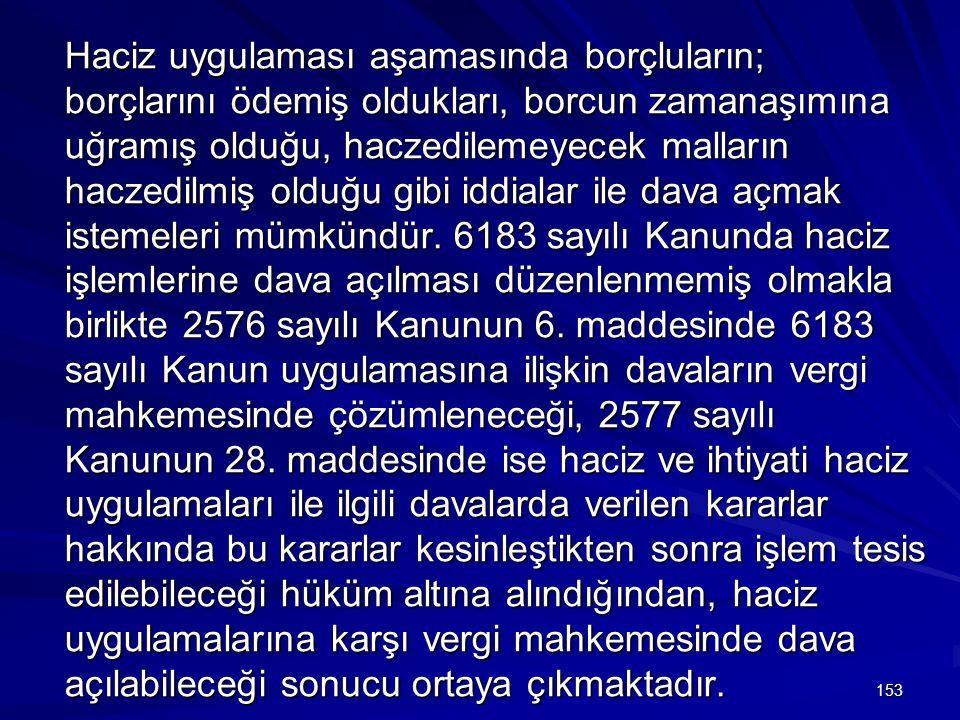 153 Haciz uygulaması aşamasında borçluların; borçlarını ödemiş oldukları, borcun zamanaşımına uğramış olduğu, haczedilemeyecek malların haczedilmiş olduğu gibi iddialar ile dava açmak istemeleri mümkündür.