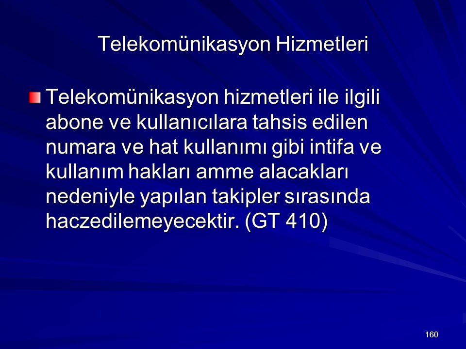 160 Telekomünikasyon Hizmetleri Telekomünikasyon hizmetleri ile ilgili abone ve kullanıcılara tahsis edilen numara ve hat kullanımı gibi intifa ve kullanım hakları amme alacakları nedeniyle yapılan takipler sırasında haczedilemeyecektir.