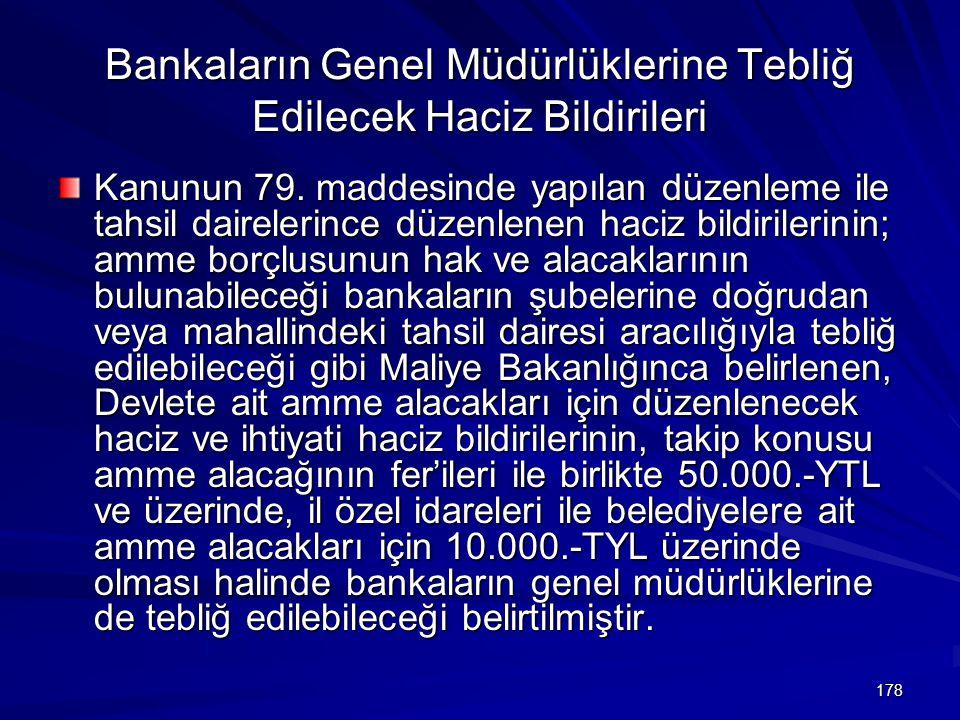 178 Bankaların Genel Müdürlüklerine Tebliğ Edilecek Haciz Bildirileri Kanunun 79.