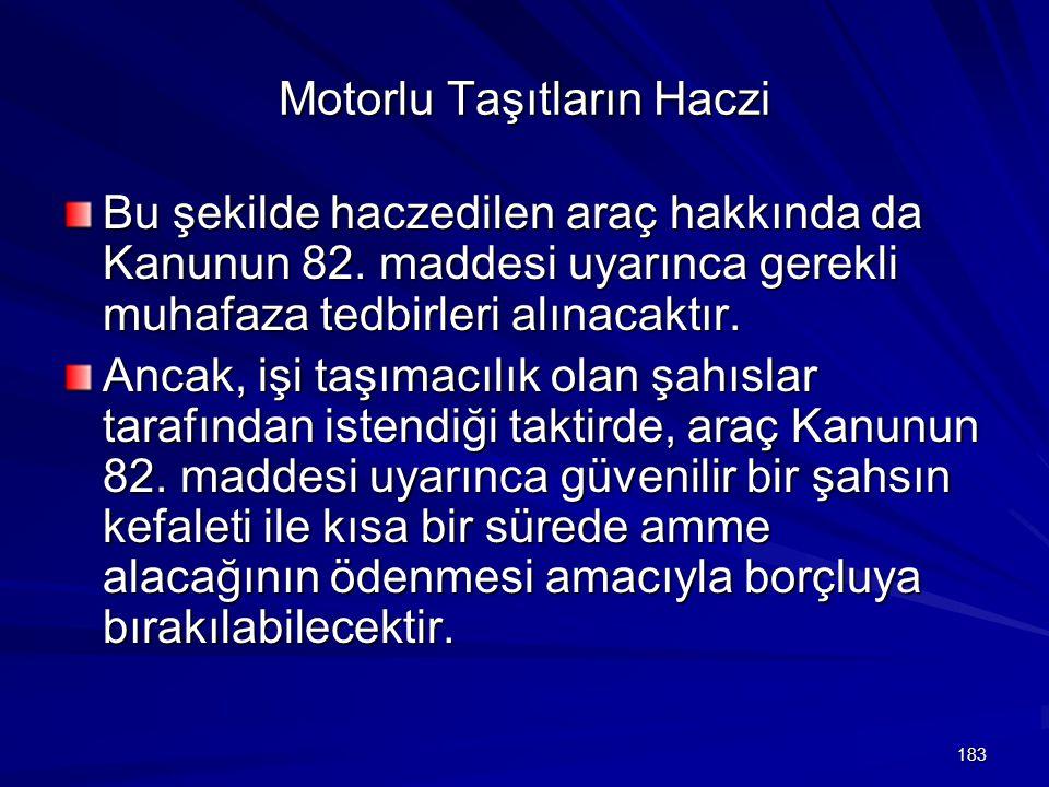 183 Motorlu Taşıtların Haczi Bu şekilde haczedilen araç hakkında da Kanunun 82.