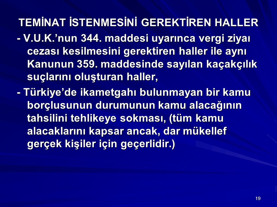 19 TEMİNAT İSTENMESİNİ GEREKTİREN HALLER - V.U.K.'nun 344.