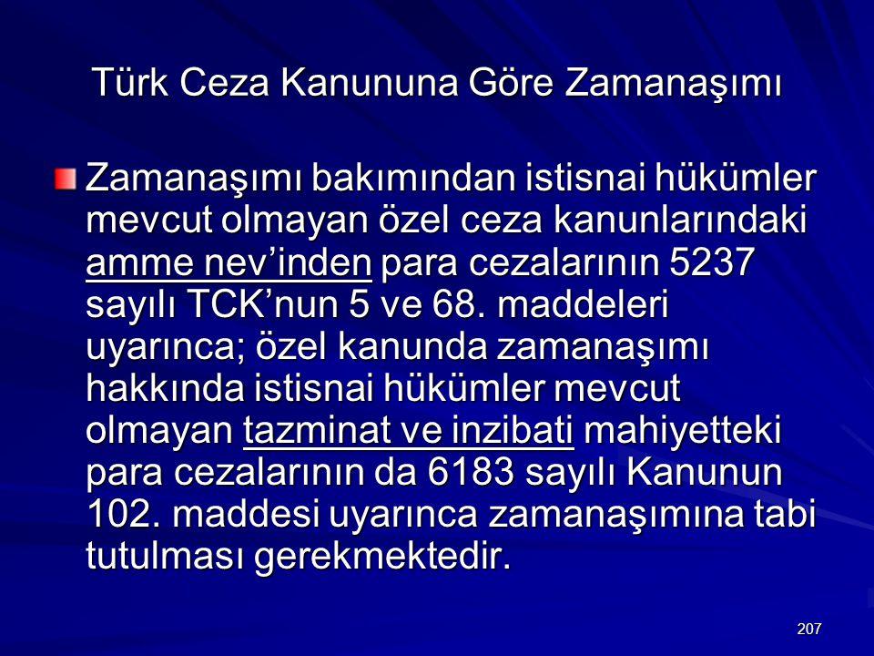 207 Türk Ceza Kanununa Göre Zamanaşımı Zamanaşımı bakımından istisnai hükümler mevcut olmayan özel ceza kanunlarındaki amme nev'inden para cezalarının 5237 sayılı TCK'nun 5 ve 68.