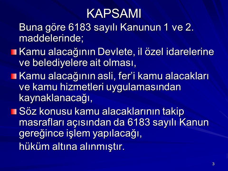 4 KAPSAMI Ancak kamu alacakları ile ilgili olarak Türk Ceza Kanunu'nun para cezalarının tahsil şekli ve hapse tahvili hakkındaki hükümleri saklı olup (6183 Md.1/2), çeşitli Kanunlarda Tahsili Emval Kanununa göre tahsil edileceği belirtilmiş olan her türlü alacaklar açısından da 6183 sayılı Kanun hükümleri uygulanacaktır.