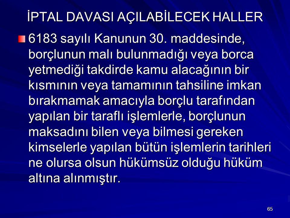 65 İPTAL DAVASI AÇILABİLECEK HALLER 6183 sayılı Kanunun 30.