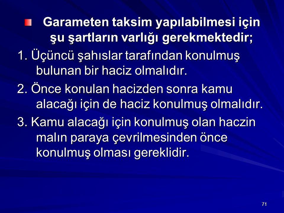 71 Garameten taksim yapılabilmesi için şu şartların varlığı gerekmektedir; 1.