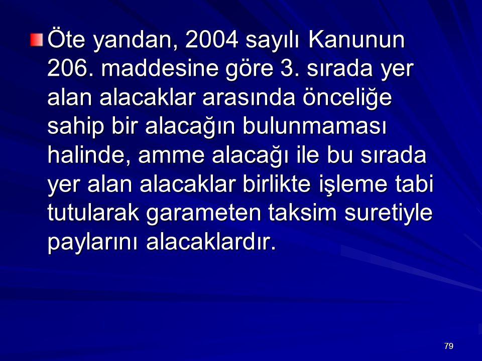 79 Öte yandan, 2004 sayılı Kanunun 206.maddesine göre 3.