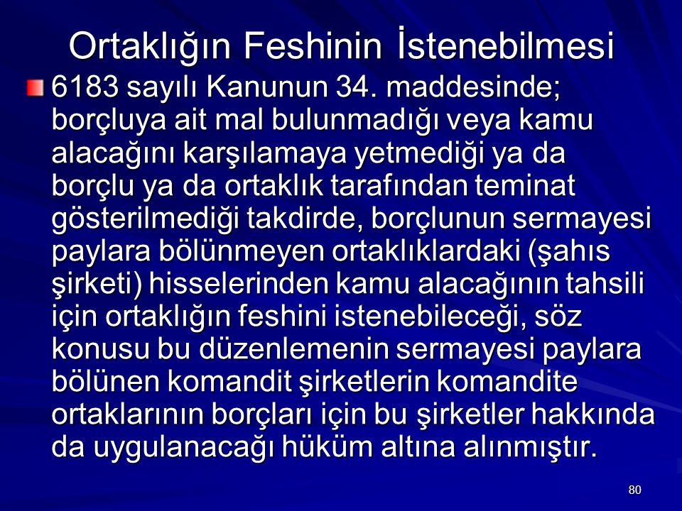 80 Ortaklığın Feshinin İstenebilmesi 6183 sayılı Kanunun 34.