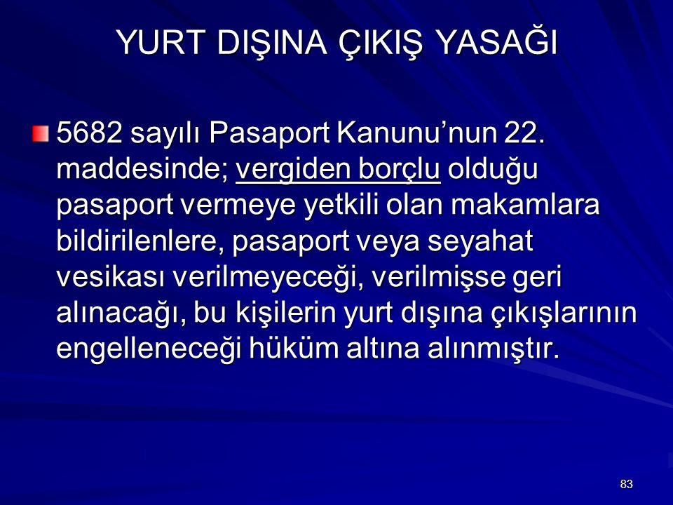 83 YURT DIŞINA ÇIKIŞ YASAĞI 5682 sayılı Pasaport Kanunu'nun 22.