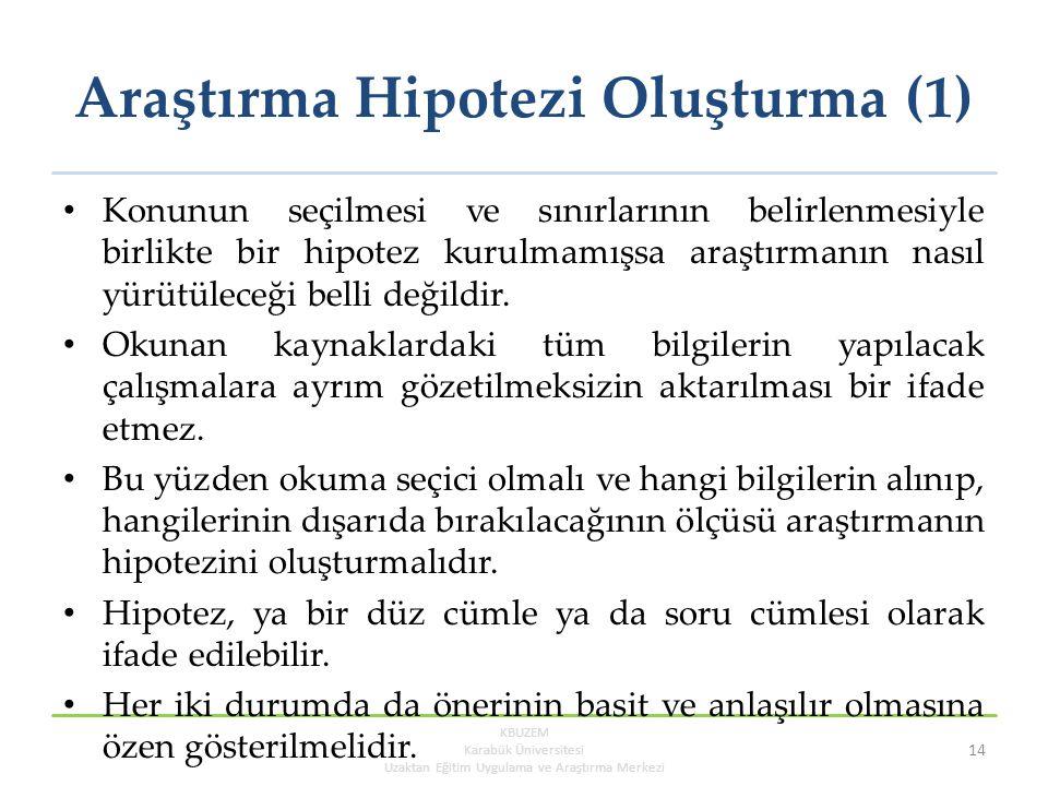 Araştırma Hipotezi Oluşturma (1) Konunun seçilmesi ve sınırlarının belirlenmesiyle birlikte bir hipotez kurulmamışsa araştırmanın nasıl yürütüleceği belli değildir.