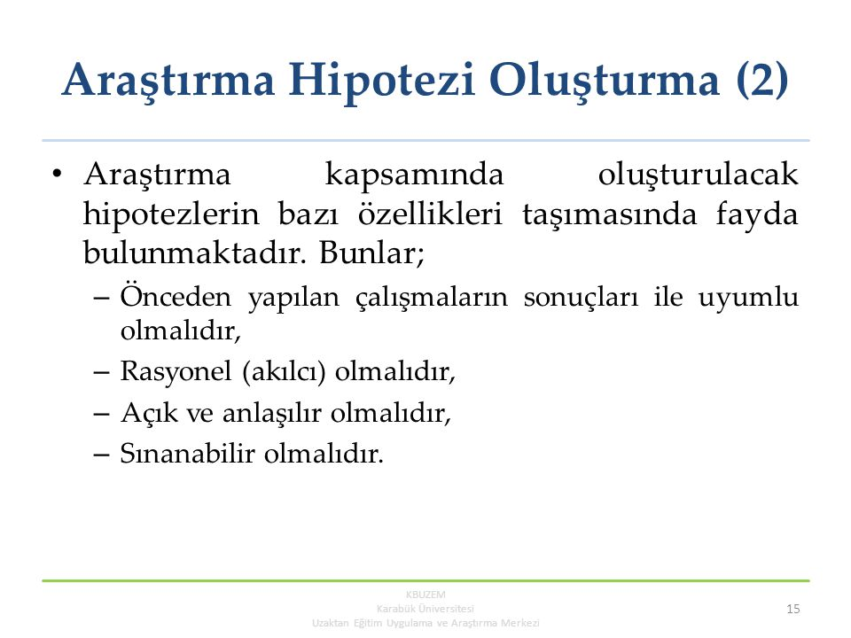 Araştırma Hipotezi Oluşturma (2) Araştırma kapsamında oluşturulacak hipotezlerin bazı özellikleri taşımasında fayda bulunmaktadır.
