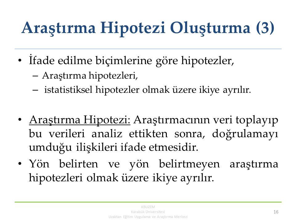 Araştırma Hipotezi Oluşturma (3) İfade edilme biçimlerine göre hipotezler, – Araştırma hipotezleri, – istatistiksel hipotezler olmak üzere ikiye ayrılır.