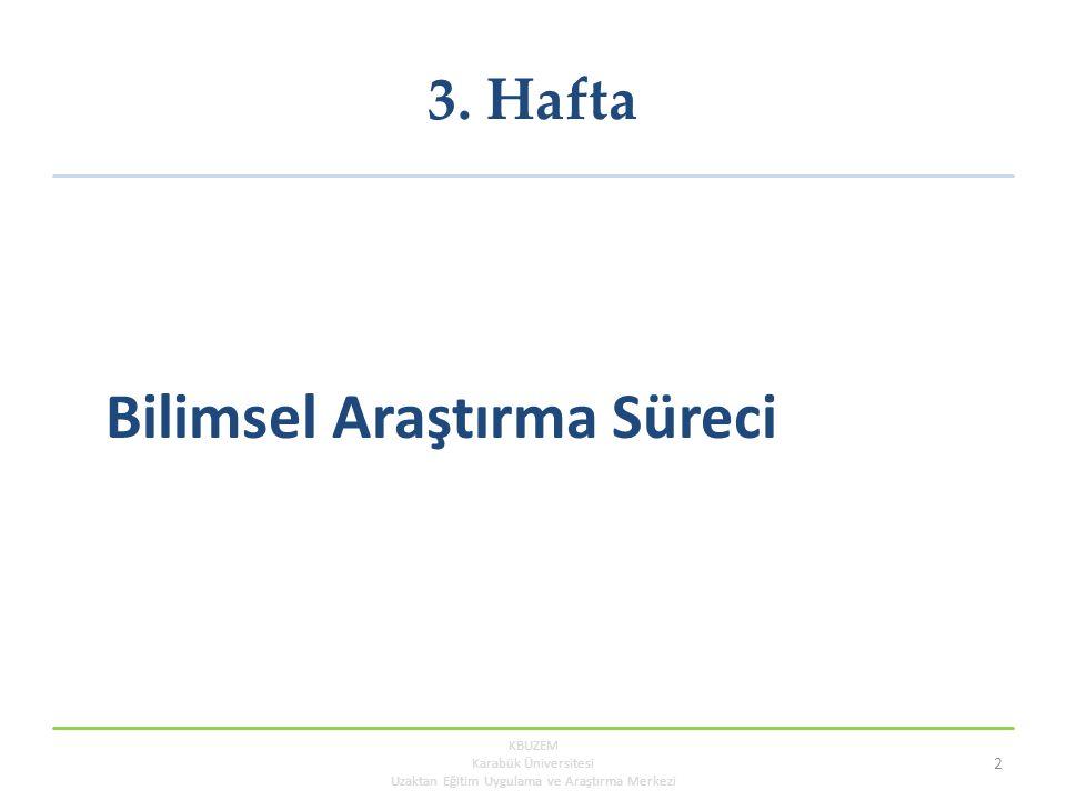 Konunun Sınırlarını Belirleme (3) Örnek: Genel araştırma konusu: Performans değerlemenin verimlilik üzerindeki etkilerinin belirlenmesi Daraltılmış araştırma konusu: Yıllık performans değerlemelerinin banka çalışanlarının verimlilikleri üzerindeki etkisi: Ankara örneği KBUZEM Karabük Üniversitesi Uzaktan Eğitim Uygulama ve Araştırma Merkezi 13