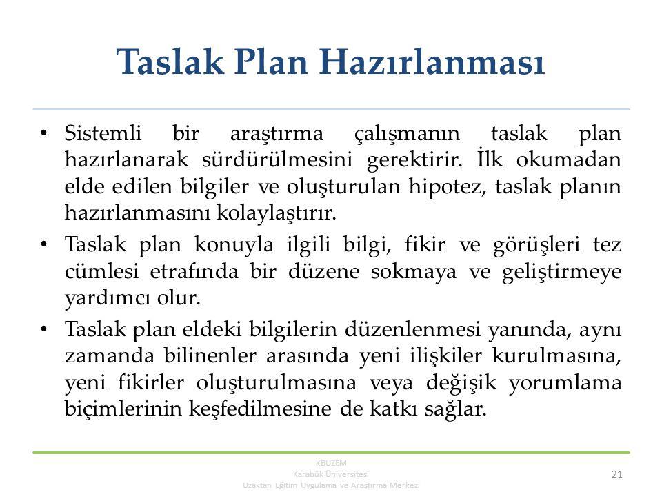 Taslak Plan Hazırlanması Sistemli bir araştırma çalışmanın taslak plan hazırlanarak sürdürülmesini gerektirir.
