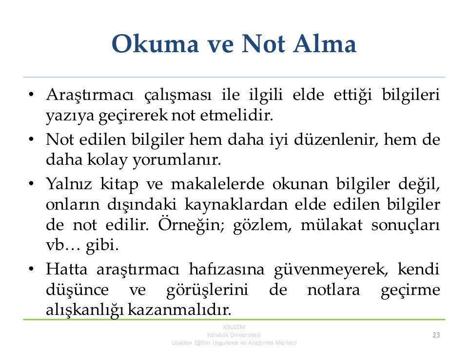 Okuma ve Not Alma Araştırmacı çalışması ile ilgili elde ettiği bilgileri yazıya geçirerek not etmelidir.