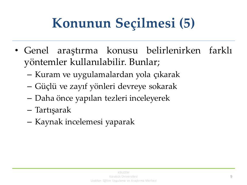 Konunun Seçilmesi (5) Genel araştırma konusu belirlenirken farklı yöntemler kullanılabilir.