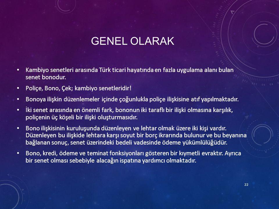 GENEL OLARAK Kambiyo senetleri arasında Türk ticari hayatında en fazla uygulama alanı bulan senet bonodur. Poliçe, Bono, Çek; kambiyo senetleridir! Bo