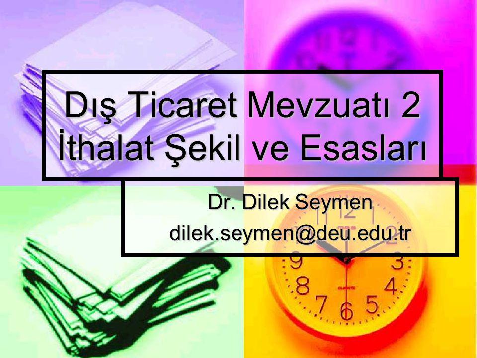 Dış Ticaret Mevzuatı 2 İthalat Şekil ve Esasları Dr. Dilek Seymen dilek.seymen@deu.edu.tr