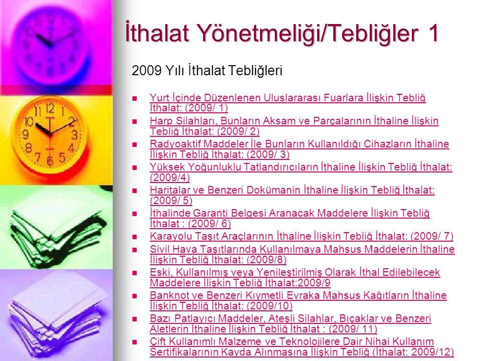 İthalat Yönetmeliği/Tebliğler 1 2009 Yılı İthalat Tebliğleri Yurt İçinde Düzenlenen Uluslararası Fuarlara İlişkin Tebliğ İthalat: (2009/ 1) Yurt İçinde Düzenlenen Uluslararası Fuarlara İlişkin Tebliğ İthalat: (2009/ 1) Harp Silahları, Bunların Aksam ve Parçalarının İthaline İlişkin Tebliğ İthalat: (2009/ 2) Harp Silahları, Bunların Aksam ve Parçalarının İthaline İlişkin Tebliğ İthalat: (2009/ 2) Radyoaktif Maddeler İle Bunların Kullanıldığı Cihazların İthaline İlişkin Tebliğ İthalat: (2009/ 3) Radyoaktif Maddeler İle Bunların Kullanıldığı Cihazların İthaline İlişkin Tebliğ İthalat: (2009/ 3) Yüksek Yoğunluklu Tatlandırıcıların İthaline İlişkin Tebliğ İthalat: (2009/4) Yüksek Yoğunluklu Tatlandırıcıların İthaline İlişkin Tebliğ İthalat: (2009/4) Haritalar ve Benzeri Dokümanin İthaline İlişkin Tebliğ İthalat: (2009/ 5) Haritalar ve Benzeri Dokümanin İthaline İlişkin Tebliğ İthalat: (2009/ 5) İthalinde Garanti Belgesi Aranacak Maddelere İlişkin Tebliğ İthalat : (2009/ 6) İthalinde Garanti Belgesi Aranacak Maddelere İlişkin Tebliğ İthalat : (2009/ 6) Karayolu Taşıt Araçlarının İthaline İlişkin Tebliğ İthalat: (2009/ 7) Sivil Hava Taşıtlarında Kullanılmaya Mahsus Maddelerin İthaline İlişkin Tebliğ İthalat: (2009/8) Sivil Hava Taşıtlarında Kullanılmaya Mahsus Maddelerin İthaline İlişkin Tebliğ İthalat: (2009/8) Eski, Kullanılmış veya Yenileştirilmiş Olarak İthal Edilebilecek Maddelere İlişkin Tebliğ İthalat:2009/9 Eski, Kullanılmış veya Yenileştirilmiş Olarak İthal Edilebilecek Maddelere İlişkin Tebliğ İthalat:2009/9 Banknot ve Benzeri Kıymetli Evraka Mahsus Kağıtların İthaline İlişkin Tebliğ İthalat: (2009/10) Banknot ve Benzeri Kıymetli Evraka Mahsus Kağıtların İthaline İlişkin Tebliğ İthalat: (2009/10) Bazı Patlayıcı Maddeler, Ateşli Silahlar, Bıçaklar ve Benzeri Aletlerin İthaline İlişkin Tebliğ İthalat : (2009/ 11) Bazı Patlayıcı Maddeler, Ateşli Silahlar, Bıçaklar ve Benzeri Aletlerin İthaline İlişkin Tebliğ İthalat : (2009/ 11) Çift Kullanımlı Malzeme ve Teknolojil