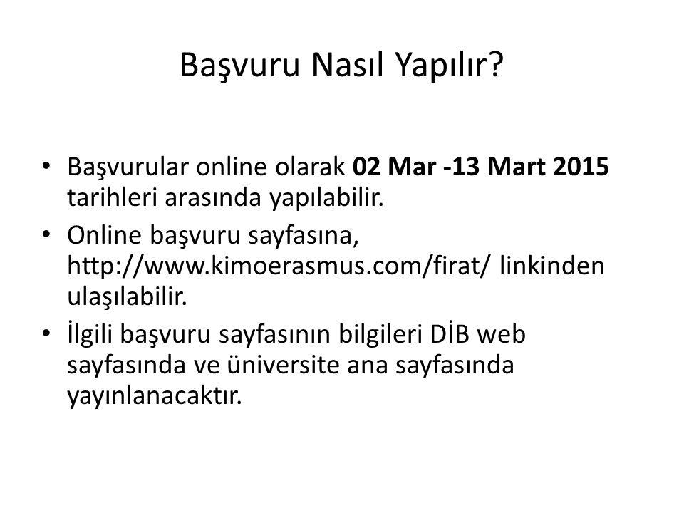 Başvuru Nasıl Yapılır? Başvurular online olarak 02 Mar -13 Mart 2015 tarihleri arasında yapılabilir. Online başvuru sayfasına, http://www.kimoerasmus.