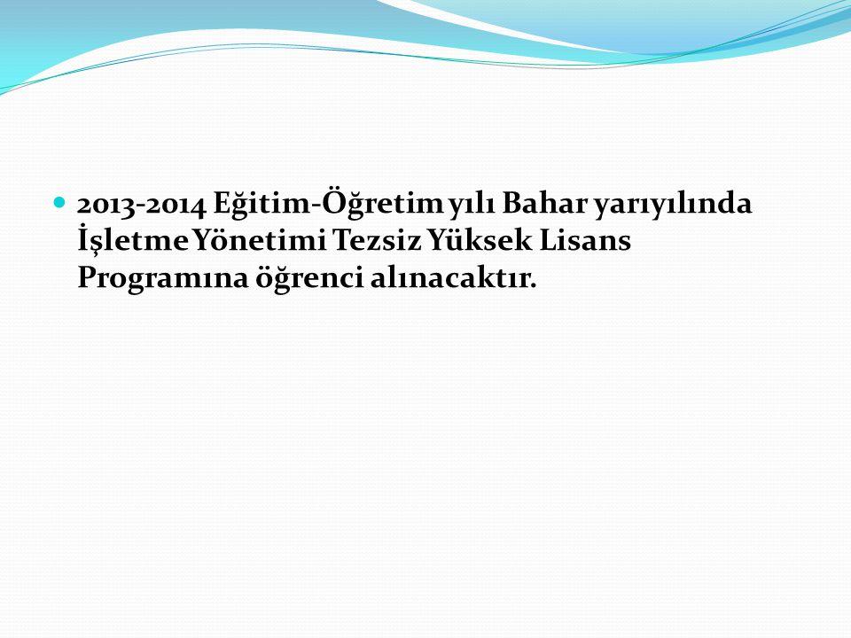 2013-2014 Eğitim-Öğretim yılı Bahar yarıyılında İşletme Yönetimi Tezsiz Yüksek Lisans Programına öğrenci alınacaktır.