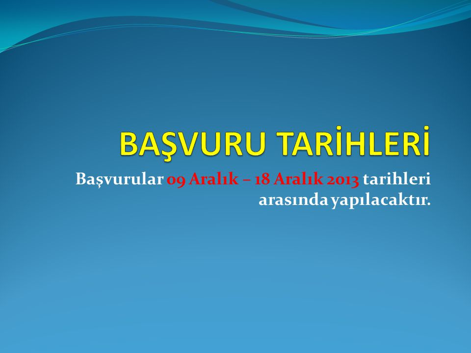 Başvurular 09 Aralık – 18 Aralık 2013 tarihleri arasında yapılacaktır.