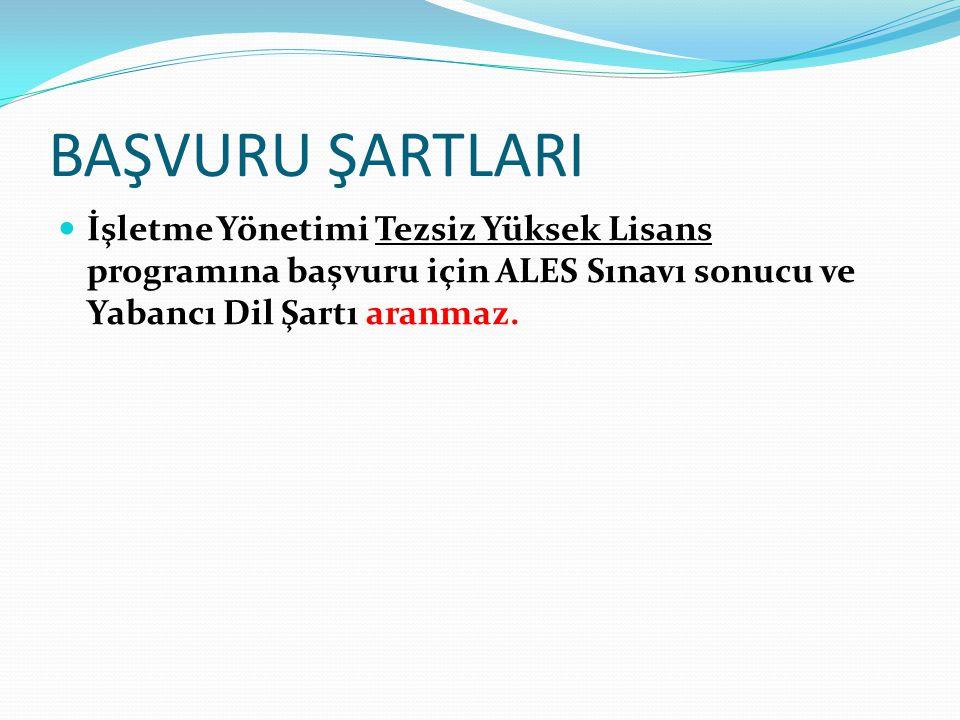 BAŞVURU ŞARTLARI İşletme Yönetimi Tezsiz Yüksek Lisans programına başvuru için ALES Sınavı sonucu ve Yabancı Dil Şartı aranmaz.