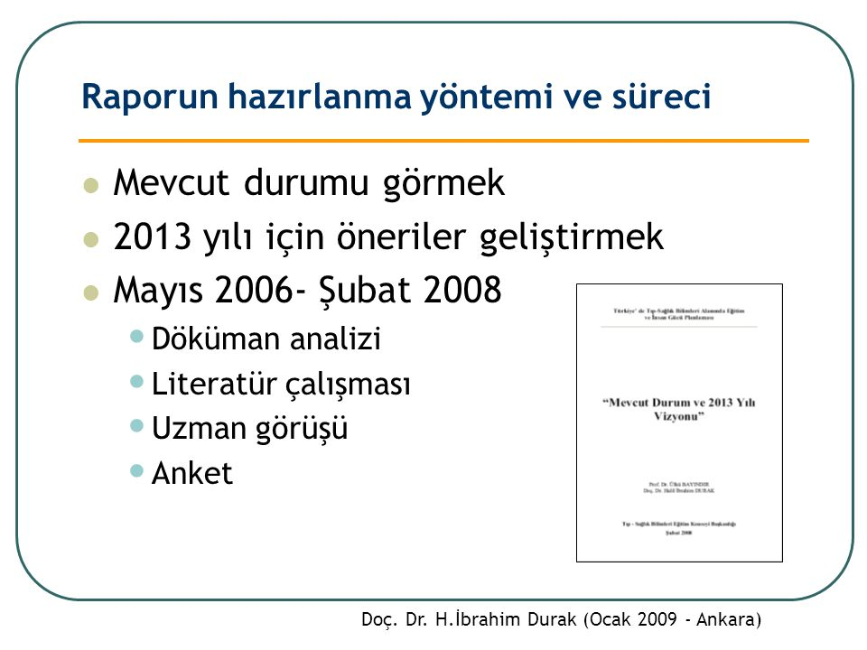 Raporun hazırlanma yöntemi ve süreci Mevcut durumu görmek 2013 yılı için öneriler geliştirmek Mayıs 2006- Şubat 2008 Döküman analizi Literatür çalışması Uzman görüşü Anket Doç.
