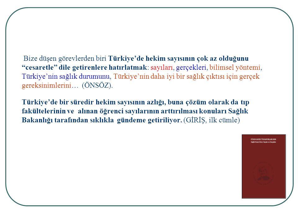 Bize düşen görevlerden biri Türkiye'de hekim sayısının çok az olduğunu cesaretle dile getirenlere hatırlatmak: sayıları, gerçekleri, bilimsel yöntemi, Türkiye'nin sağlık durumunu, Türkiye'nin daha iyi bir sağlık çıktısı için gerçek gereksinimlerini… (ÖNSÖZ).