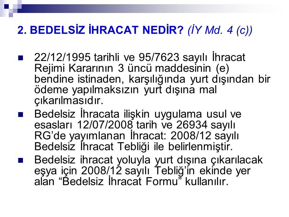 2. BEDELSİZ İHRACAT NEDİR? (İY Md. 4 (c)) 22/12/1995 tarihli ve 95/7623 sayılı İhracat Rejimi Kararının 3 üncü maddesinin (e) bendine istinaden, karşı