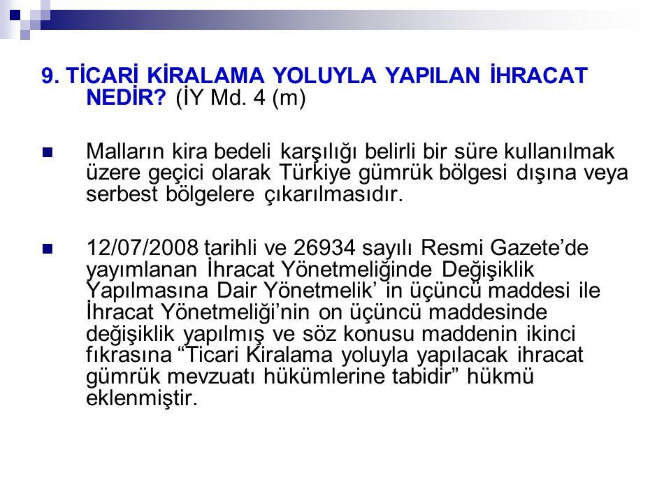 9. TİCARİ KİRALAMA YOLUYLA YAPILAN İHRACAT NEDİR? (İY Md. 4 (m) Malların kira bedeli karşılığı belirli bir süre kullanılmak üzere geçici olarak Türkiy