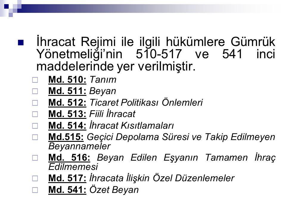 İhracat Rejimi ile ilgili hükümlere Gümrük Yönetmeliği'nin 510-517 ve 541 inci maddelerinde yer verilmiştir.