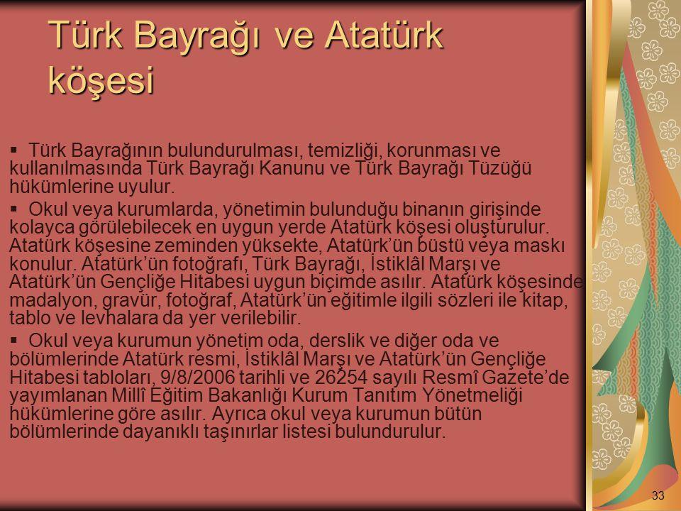 Türk Bayrağı ve Atatürk köşesi  Türk Bayrağının bulundurulması, temizliği, korunması ve kullanılmasında Türk Bayrağı Kanunu ve Türk Bayrağı Tüzüğü hü