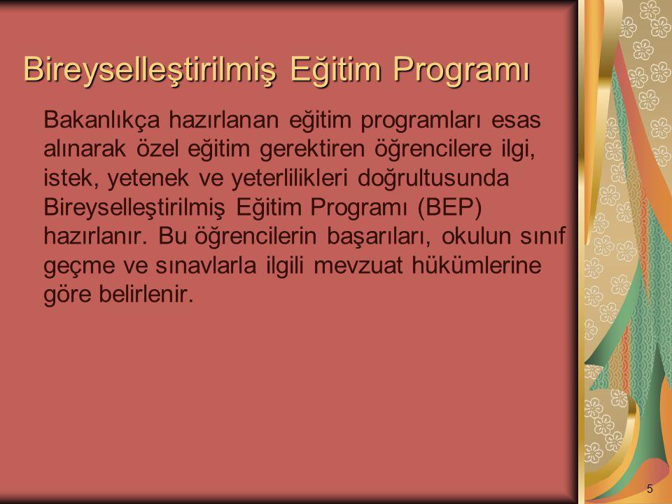 Bireyselleştirilmiş Eğitim Programı Bakanlıkça hazırlanan eğitim programları esas alınarak özel eğitim gerektiren öğrencilere ilgi, istek, yetenek ve