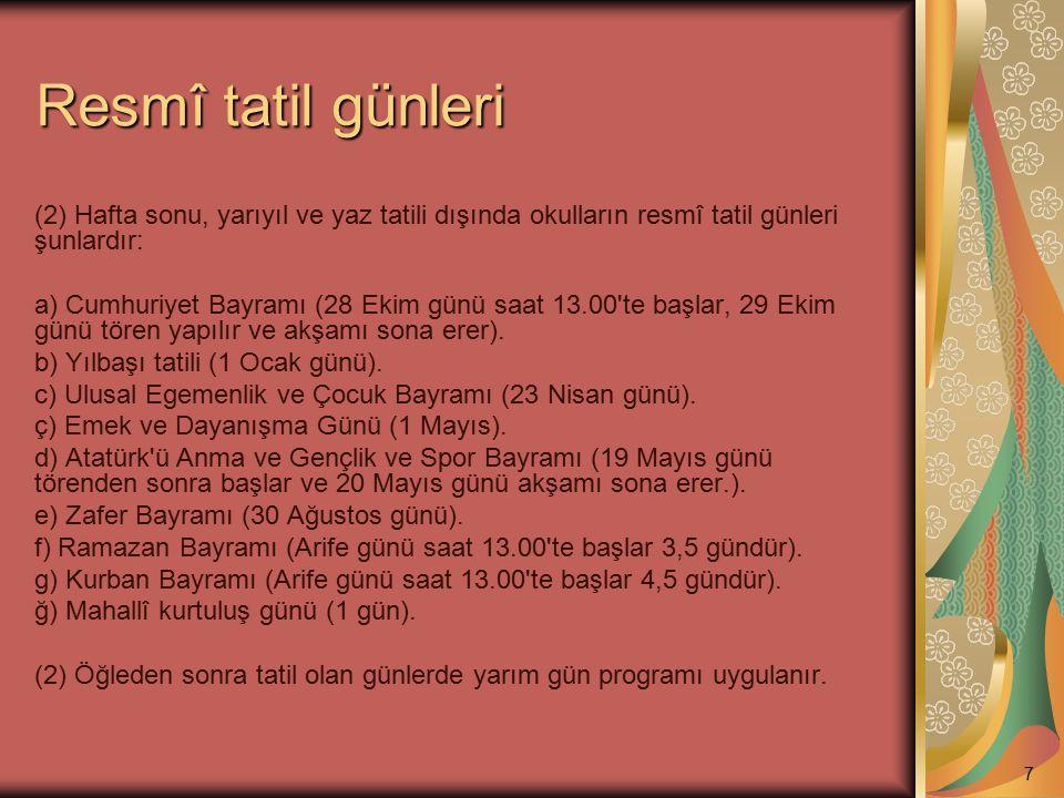 Resmî tatil günleri (2) Hafta sonu, yarıyıl ve yaz tatili dışında okulların resmî tatil günleri şunlardır: a) Cumhuriyet Bayramı (28 Ekim günü saat 13