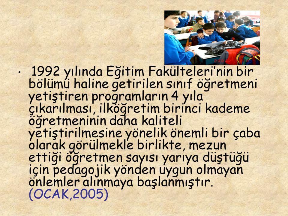 1992 yılında Eğitim Fakülteleri'nin bir bölümü haline getirilen sınıf öğretmeni yetiştiren programların 4 yıla çıkarılması, ilköğretim birinci kademe
