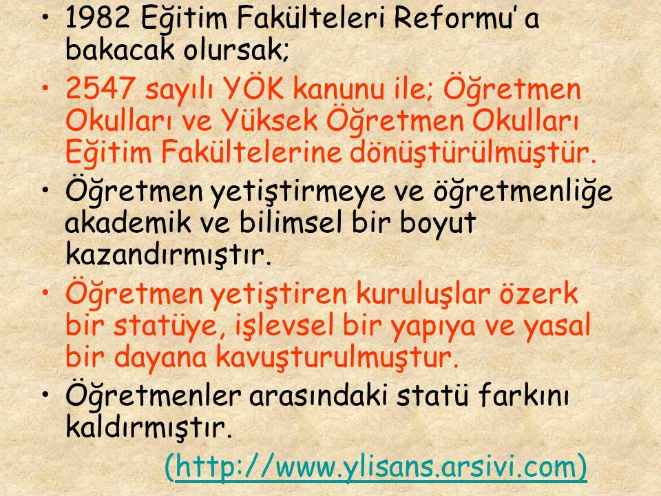 1982 Eğitim Fakülteleri Reformu' a bakacak olursak; 2547 sayılı YÖK kanunu ile; Öğretmen Okulları ve Yüksek Öğretmen Okulları Eğitim Fakültelerine dön