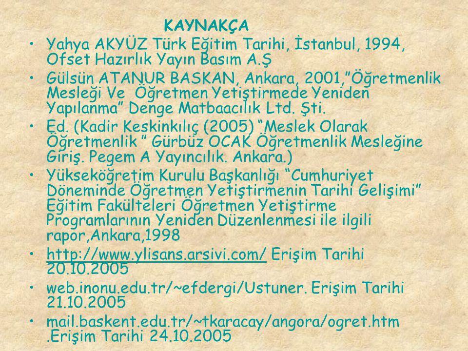 """KAYNAKÇA Yahya AKYÜZ Türk Eğitim Tarihi, İstanbul, 1994, Ofset Hazırlık Yayın Basım A.Ş Gülsün ATANUR BASKAN, Ankara, 2001,""""Öğretmenlik Mesleği Ve Öğr"""