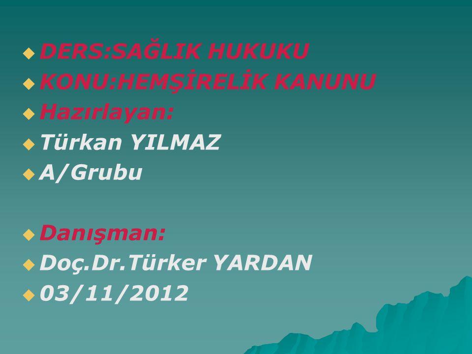   DERS:SAĞLIK HUKUKU   KONU:HEMŞİRELİK KANUNU   Hazırlayan:   Türkan YILMAZ   A/Grubu   Danışman:   Doç.Dr.Türker YARDAN   03/11/2012