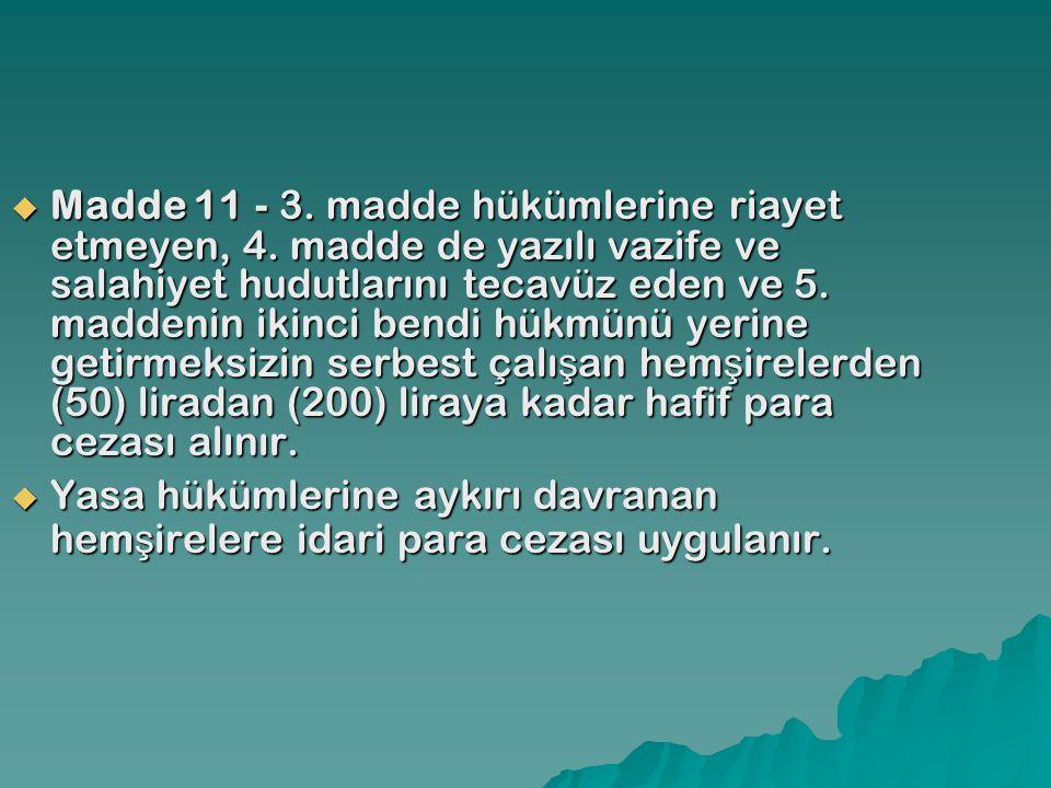  Madde 11 - 3. madde hükümlerine riayet etmeyen, 4. madde de yazılı vazife ve salahiyet hudutlarını tecavüz eden ve 5. maddenin ikinci bendi hükmünü