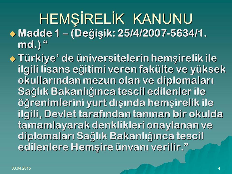 """03.04.20154 HEMŞİRELİK KANUNU  Madde 1 – (De ğ i ş ik: 25/4/2007-5634/1. md.) """"  Türkiye' de üniversitelerin hem ş irelik ile ilgili lisans e ğ itim"""