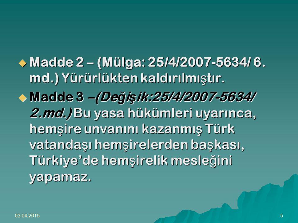 03.04.201516  Geçici Madde 2: (Ek: 25/4/2007-5634/ 7.