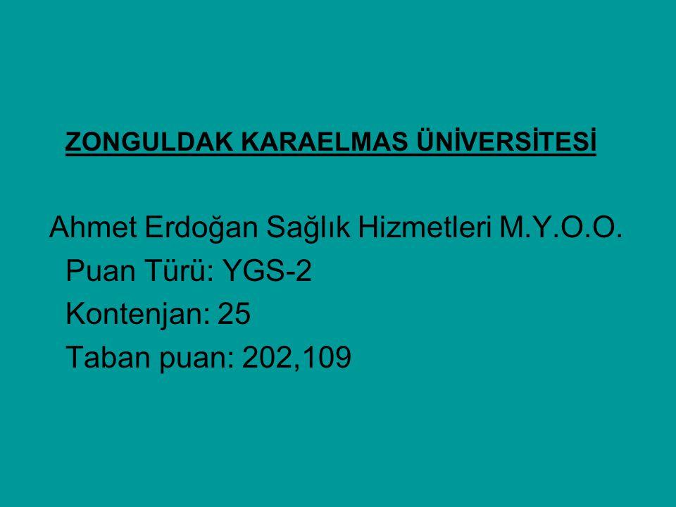 ZONGULDAK KARAELMAS ÜNİVERSİTESİ Ahmet Erdoğan Sağlık Hizmetleri M.Y.O.O. Puan Türü: YGS-2 Kontenjan: 25 Taban puan: 202,109