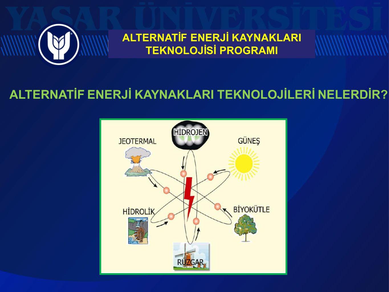 ALTERNATİF ENERJİ KAYNAKLARI TEKNOLOJİLERİ NELERDİR? ALTERNATİF ENERJİ KAYNAKLARI TEKNOLOJİSİ PROGRAMI