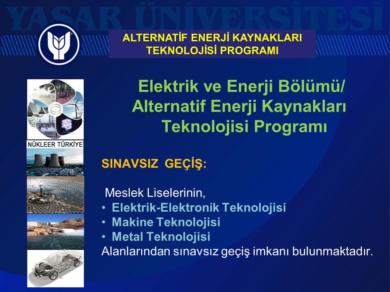 Elektrik ve Enerji Bölümü/ Alternatif Enerji Kaynakları Teknolojisi Programı Program Çıktıları: Alternatif Enerji Kaynakları Teknolojisi programı mezunları sektörde enerji üretimi ve dağıtımı konusunda faaliyet gösteren kuruluşlarda, enerji teknolojisine dayalı malzeme üretimi yapan kuruluşlarda veya tüm bu teknolojiler için bakım ve servis hizmeti üreten kuruluşlarda çalışabilirler.