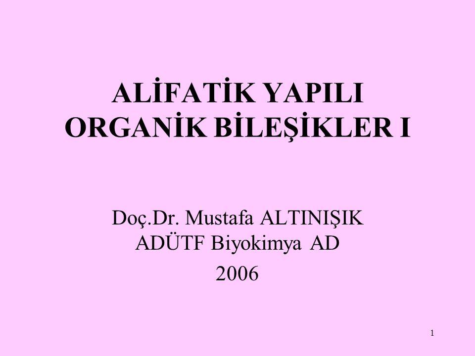 1 ALİFATİK YAPILI ORGANİK BİLEŞİKLER I Doç.Dr. Mustafa ALTINIŞIK ADÜTF Biyokimya AD 2006