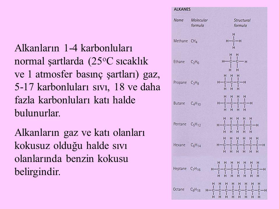 12 Alkanların 1-4 karbonluları normal şartlarda (25 o C sıcaklık ve 1 atmosfer basınç şartları) gaz, 5-17 karbonluları sıvı, 18 ve daha fazla karbonlu