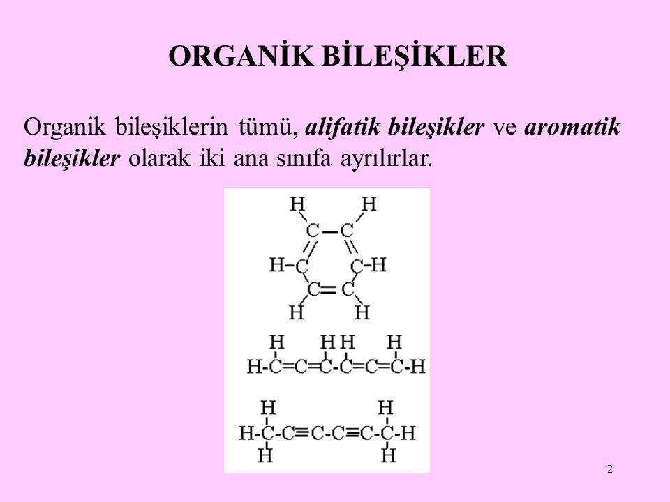 2 Organik bileşiklerin tümü, alifatik bileşikler ve aromatik bileşikler olarak iki ana sınıfa ayrılırlar. ORGANİK BİLEŞİKLER